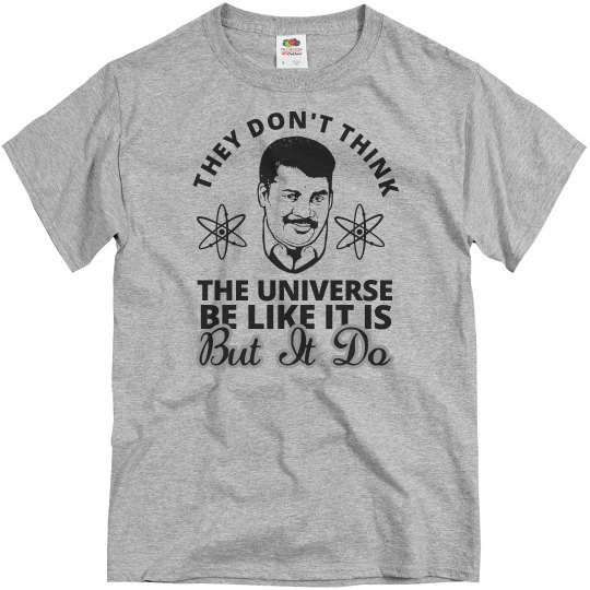 Universe Be Like It Is But It Do