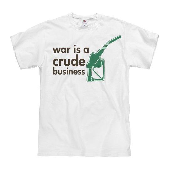 War Is A Crude Business