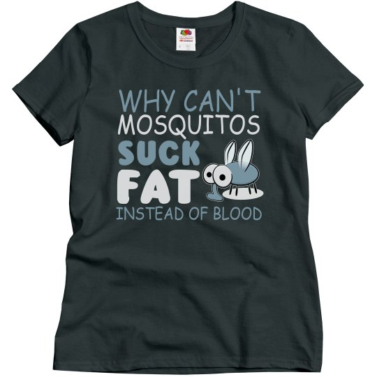 Why Can't Mosquitos Suck Fat Ladies Relaxed Basic Tee