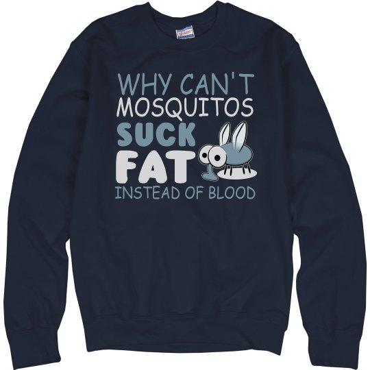 Why Can't Mosquitos Suck Fat Unisex Cotton Sweatshirt