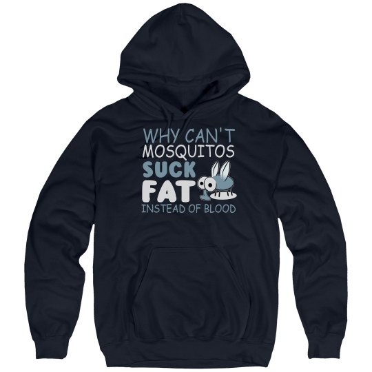 Why Can't Mosquitos Suck Fat Unisex Hoodie