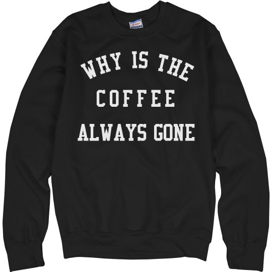 Why Is The Coffee Always Gone