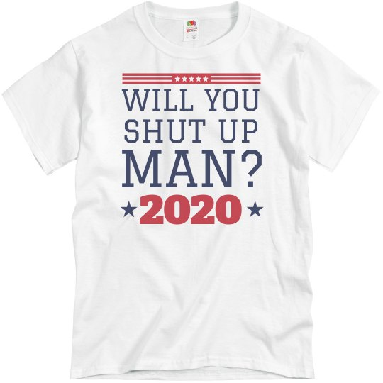 Will You Shut Up Man 2020 Election Tee