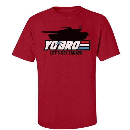 Yo Bro Let's Get Tanked