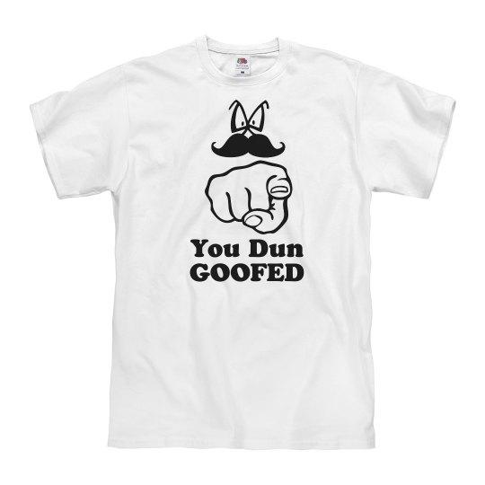 You Dun Goofed!