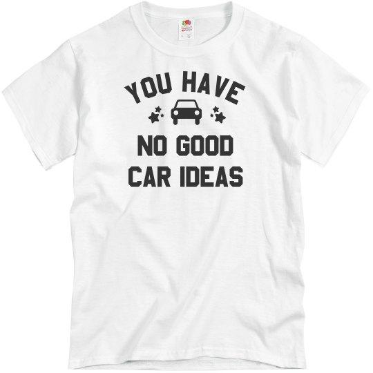 You Have No Good Car Ideas