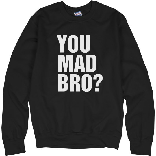 You Mad Bro Crewneck