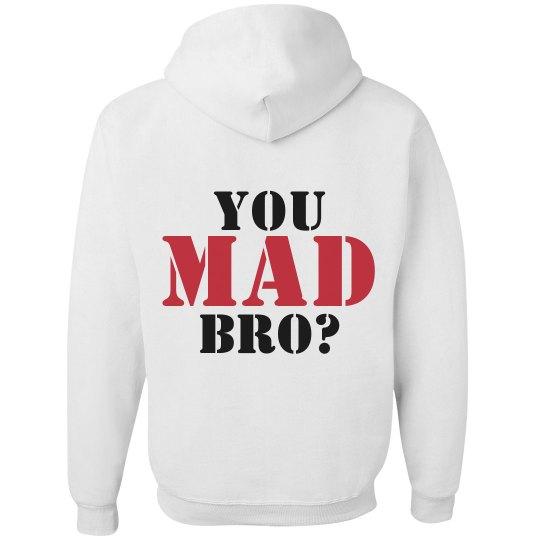 You Mad Bro? Hoodie