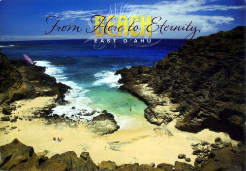 "Hawaii: Halona Beach was featured in the 1953 movie ""From Here To Eternity"" and is hence nicknamed 'From Here To Eternity Beach'."